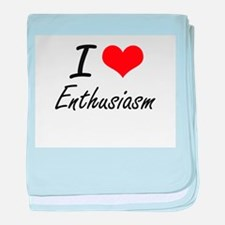I Love Enthusiasm artistic Design baby blanket