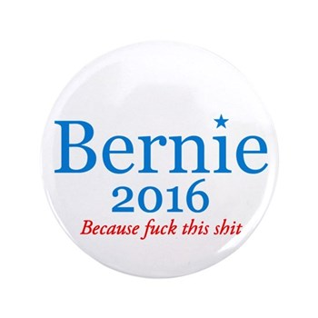 Bernie Fuck This Shit Button