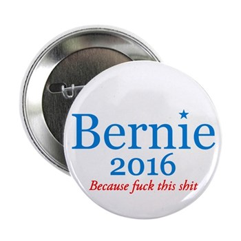 "Bernie Fuck This Shit 2.25"" Button"