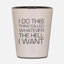 Do Whatever I Want Shot Glass