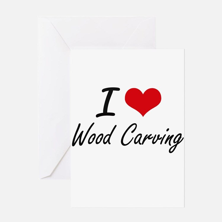 I Love Wood Carving artistic Design Greeting Cards