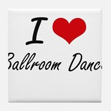I Love Ballroom Dance artistic Design Tile Coaster