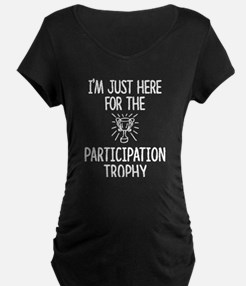 Just here for the Participation Maternity T-Shirt