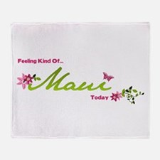 Feeling Kind Of Maui Today Throw Blanket