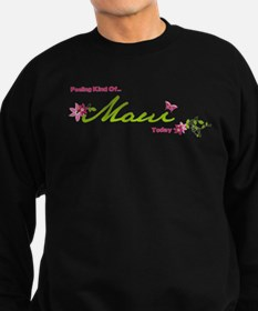 FeelingKindOfMauiToday Sweatshirt