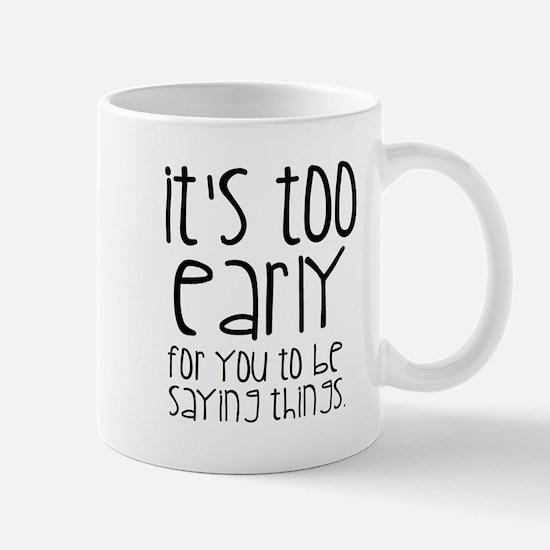 It's too Early Mugs