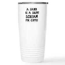 A Yawn is a Silent Scre Travel Mug