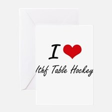 I Love Ithf Table Hockey artistic D Greeting Cards
