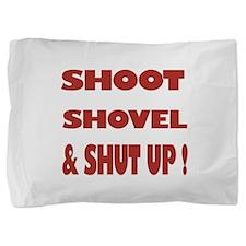 Shoot, Shovel, and Shut Up! Pillow Sham
