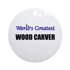 Worlds Greatest WOOD CARVER Ornament (Round)