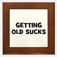 Getting old sucks Framed Tile