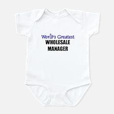 Worlds Greatest WHOLESALE MANAGER Infant Bodysuit