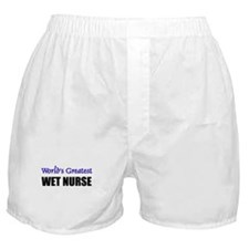 Worlds Greatest WET NURSE Boxer Shorts