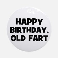 Happy Birthday, Old Fart Ornament (Round)