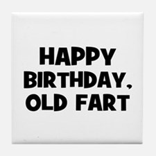 Happy Birthday, Old Fart Tile Coaster