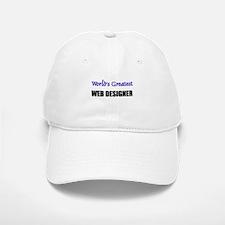 Worlds Greatest WEB DESIGNER Baseball Baseball Cap