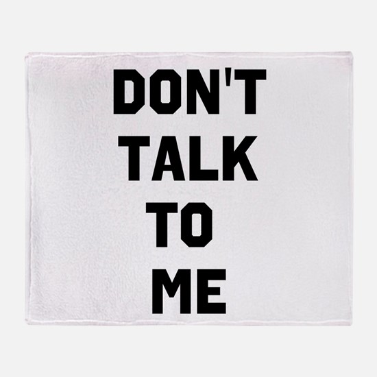 Dont talk to me Throw Blanket