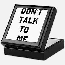 Dont talk to me Keepsake Box