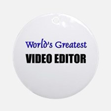 Worlds Greatest VIDEO EDITOR Ornament (Round)