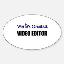 Worlds Greatest VIDEO EDITOR Oval Decal
