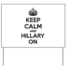 Keep calm and Hillary on Yard Sign
