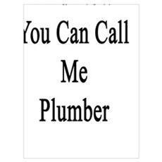 And Now You Can Call Me Plumber Poster