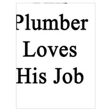 This Plumber Loves His Job  Poster