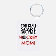 You Can't Scare Me I Am A Hockey Mom Keychains