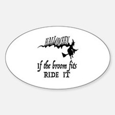 HALLOWEEN - IF THE BROOM FITS RIDE  Sticker (Oval)