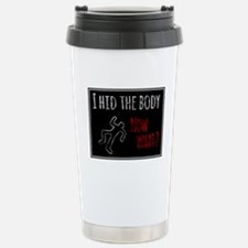I Hid The Body - Now Wh Travel Mug