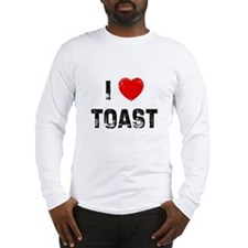 I * Toast Long Sleeve T-Shirt