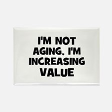 I'm not aging, I'm increasing Rectangle Magnet