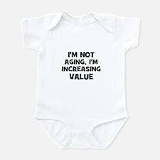 I'm not aging, I'm increasing Infant Bodysuit