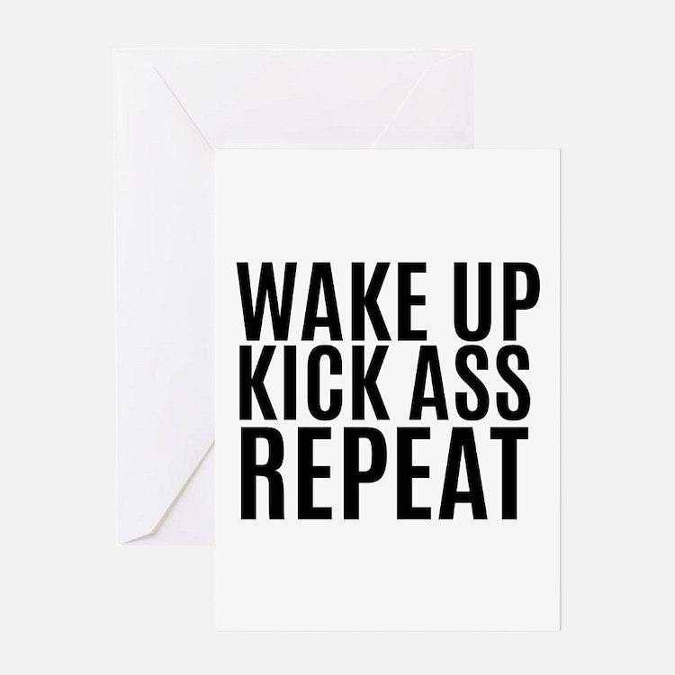 Wake Up Kick Ass Repeat Greeting Cards