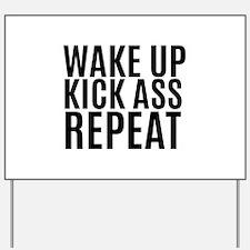 Wake Up Kick Ass Repeat Yard Sign