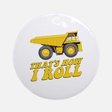 Dump Truck: That's How I Roll Round Ornament