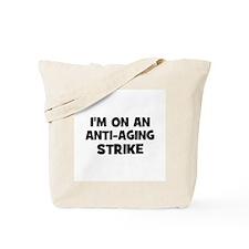 I'm on an ANTI-AGING strike Tote Bag