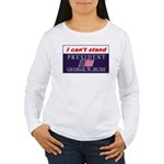 Can't Stand Bush Women's Long Sleeve T-Shirt