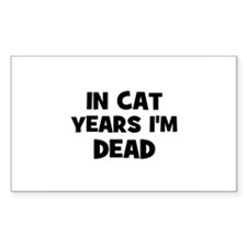 In cat years I'm dead Rectangle Decal