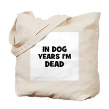 In dog years I'm dead Tote Bag