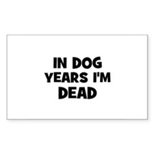 In dog years I'm dead Rectangle Decal