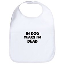 In dog years I'm dead Bib