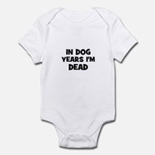 In dog years I'm dead Infant Bodysuit