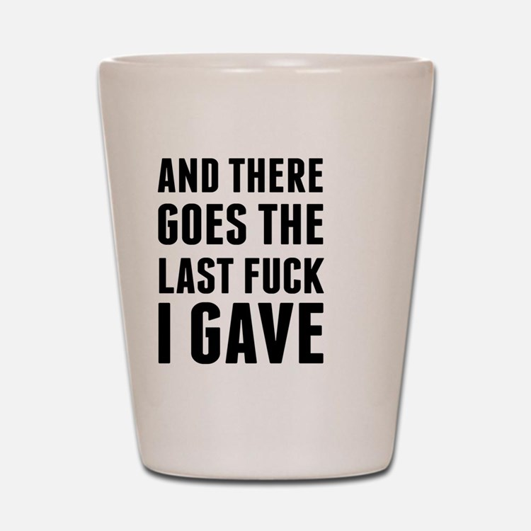 Cute Funny sayings Shot Glass