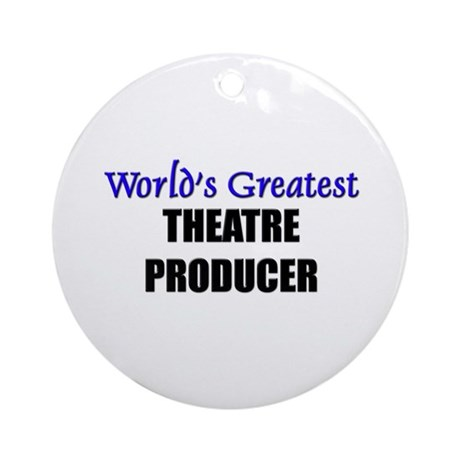 Worlds Greatest THEATRE PRODUCER Ornament (Round)