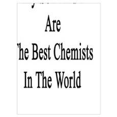 My Son And I Are The Best Chemists In The World  Poster