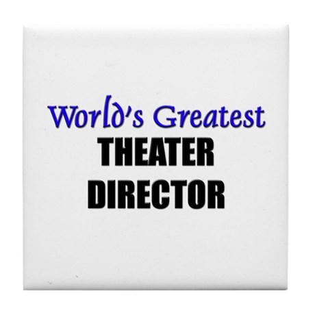 Worlds Greatest THEATER DIRECTOR Tile Coaster