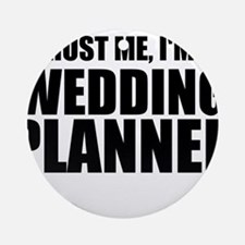 Trust Me, I'm A Wedding Planner Round Ornament