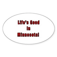 LIFE'S GOOD IN MINNESOTA Oval Decal