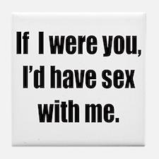 If i were you, i'd have sex Tile Coaster